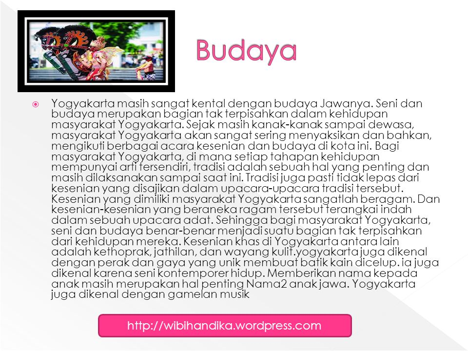  Yogyakarta masih sangat kental dengan budaya Jawanya. Seni dan budaya merupakan bagian tak terpisahkan dalam kehidupan masyarakat Yogyakarta. Sejak