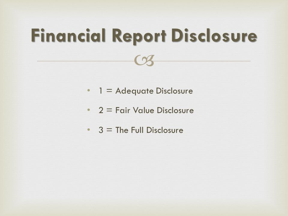  1 = Adequate Disclosure 2 = Fair Value Disclosure 3 = The Full Disclosure Financial Report Disclosure