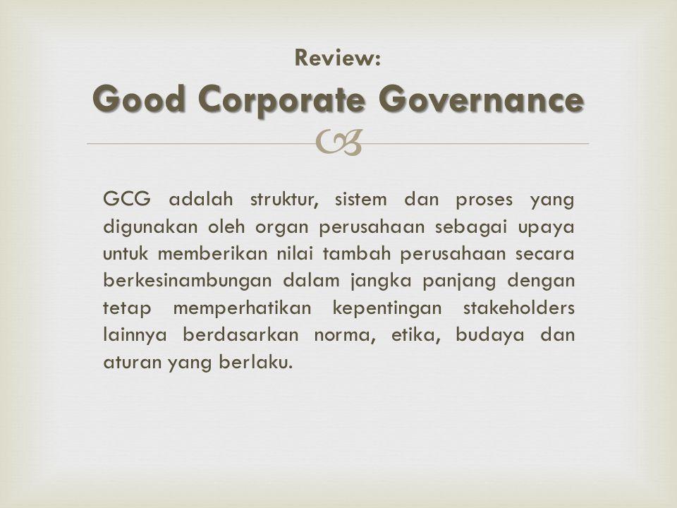  GCG adalah struktur, sistem dan proses yang digunakan oleh organ perusahaan sebagai upaya untuk memberikan nilai tambah perusahaan secara berkesinam