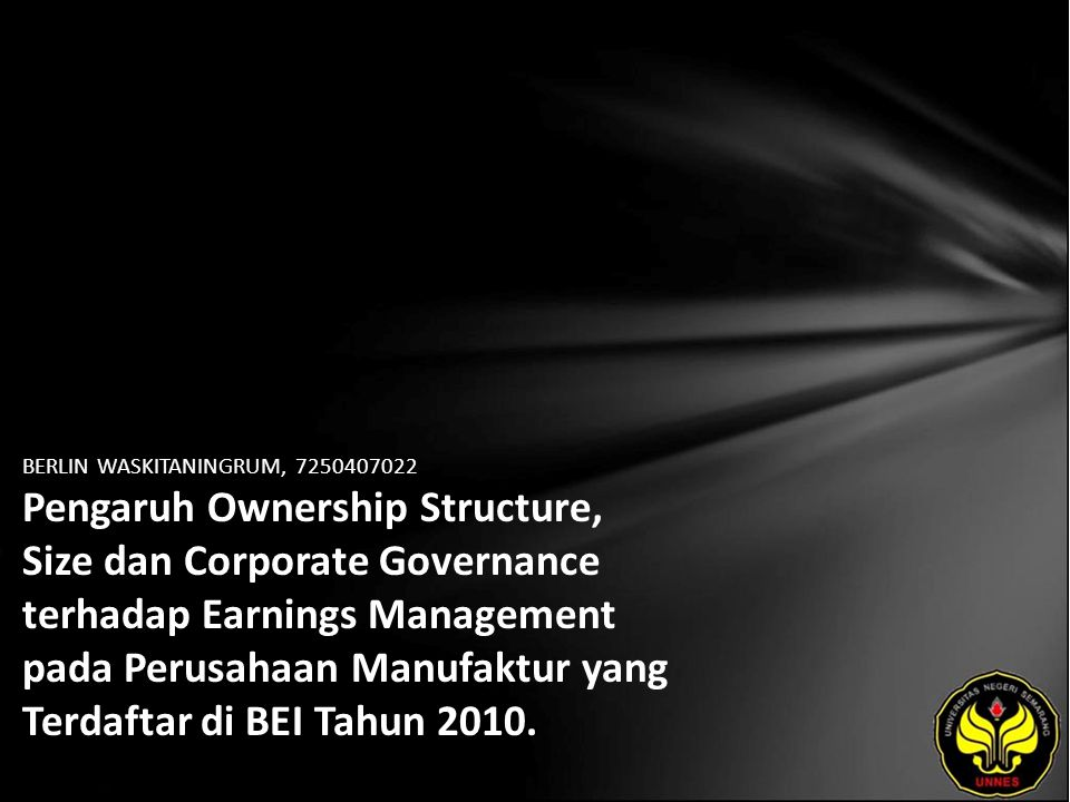 BERLIN WASKITANINGRUM, 7250407022 Pengaruh Ownership Structure, Size dan Corporate Governance terhadap Earnings Management pada Perusahaan Manufaktur yang Terdaftar di BEI Tahun 2010.
