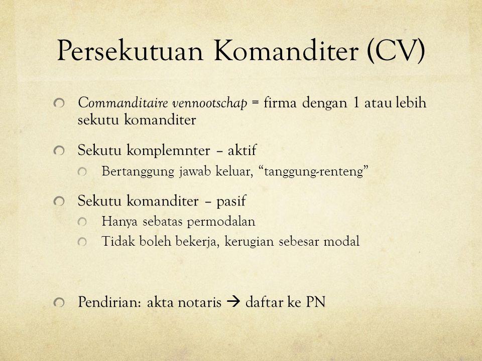Persekutuan Komanditer (CV) Commanditaire vennootschap = firma dengan 1 atau lebih sekutu komanditer Sekutu komplemnter – aktif Bertanggung jawab kelu