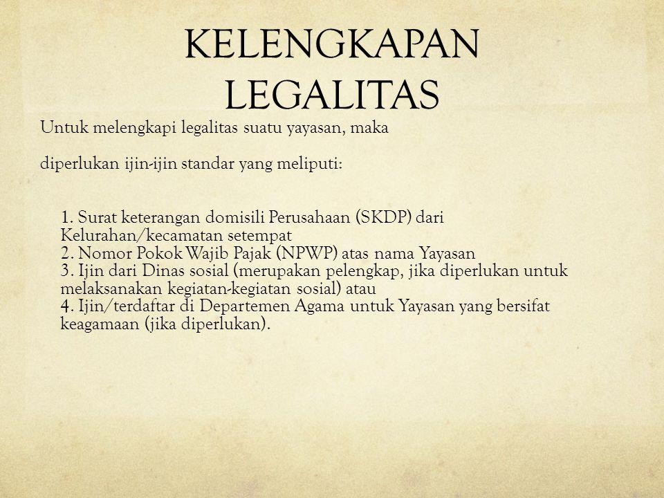 KELENGKAPAN LEGALITAS Untuk melengkapi legalitas suatu yayasan, maka diperlukan ijin-ijin standar yang meliputi: 1. Surat keterangan domisili Perusaha
