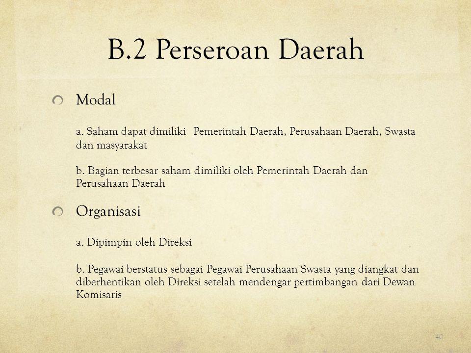 B.2 Perseroan Daerah Modal a. Saham dapat dimiliki Pemerintah Daerah, Perusahaan Daerah, Swasta dan masyarakat b. Bagian terbesar saham dimiliki oleh