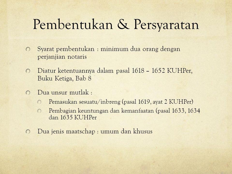 Pembentukan & Persyaratan Syarat pembentukan : minimum dua orang dengan perjanjian notaris Diatur ketentuannya dalam pasal 1618 – 1652 KUHPer, Buku Ke