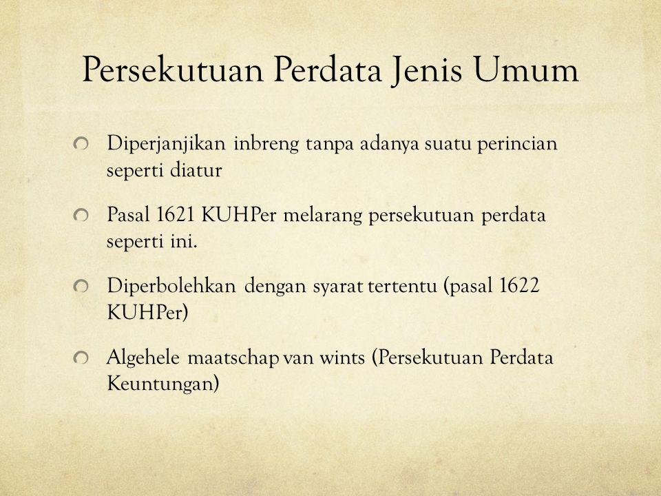 Persekutuan Perdata Jenis Umum Diperjanjikan inbreng tanpa adanya suatu perincian seperti diatur Pasal 1621 KUHPer melarang persekutuan perdata sepert
