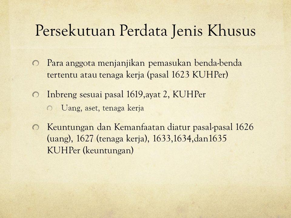 Persekutuan Perdata Jenis Khusus Para anggota menjanjikan pemasukan benda-benda tertentu atau tenaga kerja (pasal 1623 KUHPer) Inbreng sesuai pasal 16