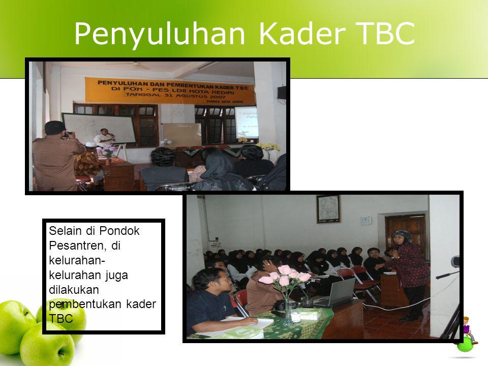 Penyuluhan Kader TBC Selain di Pondok Pesantren, di kelurahan- kelurahan juga dilakukan pembentukan kader TBC