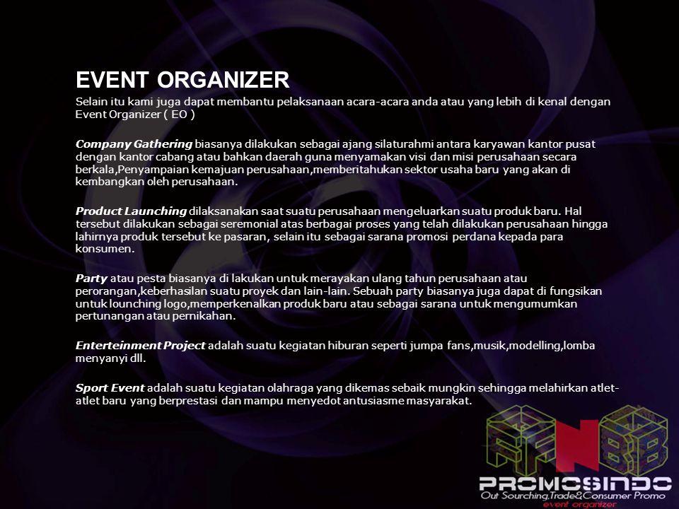  EVENT ORGANIZER Selain itu kami juga dapat membantu pelaksanaan acara-acara anda atau yang lebih di kenal dengan Event Organizer ( EO )  Company Ga