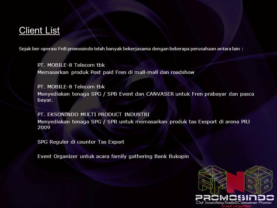 Client List Sejak ber-operasi FnB promosindo telah banyak bekerjasama dengan beberapa perusahaan antara lain : 1.PT. MOBILE-8 Telecom tbk Memasarkan p