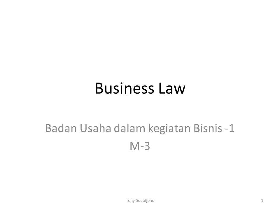 Business Law Badan Usaha dalam kegiatan Bisnis -1 M-3 1Tony Soebijono