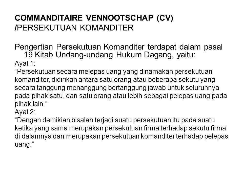 COMMANDITAIRE VENNOOTSCHAP (CV) /PERSEKUTUAN KOMANDITER Pengertian Persekutuan Komanditer terdapat dalam pasal 19 Kitab Undang-undang Hukum Dagang, ya