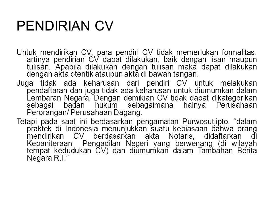 PENDIRIAN CV Untuk mendirikan CV, para pendiri CV tidak memerlukan formalitas, artinya pendirian CV dapat dilakukan, baik dengan lisan maupun tulisan.