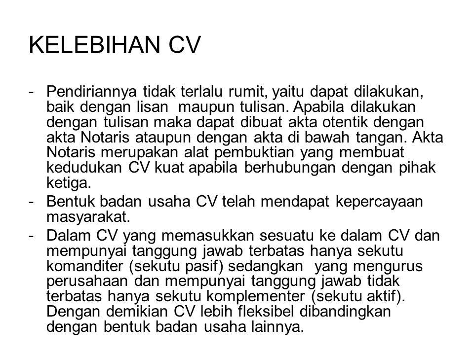 KELEBIHAN CV -Pendiriannya tidak terlalu rumit, yaitu dapat dilakukan, baik dengan lisan maupun tulisan. Apabila dilakukan dengan tulisan maka dapat d