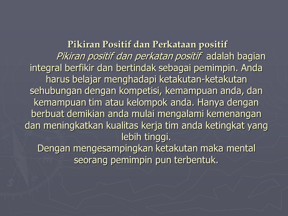 Pikiran Positif dan Perkataan positif Pikiran positif dan perkatan positif adalah bagian integral berfikir dan bertindak sebagai pemimpin. Anda harus