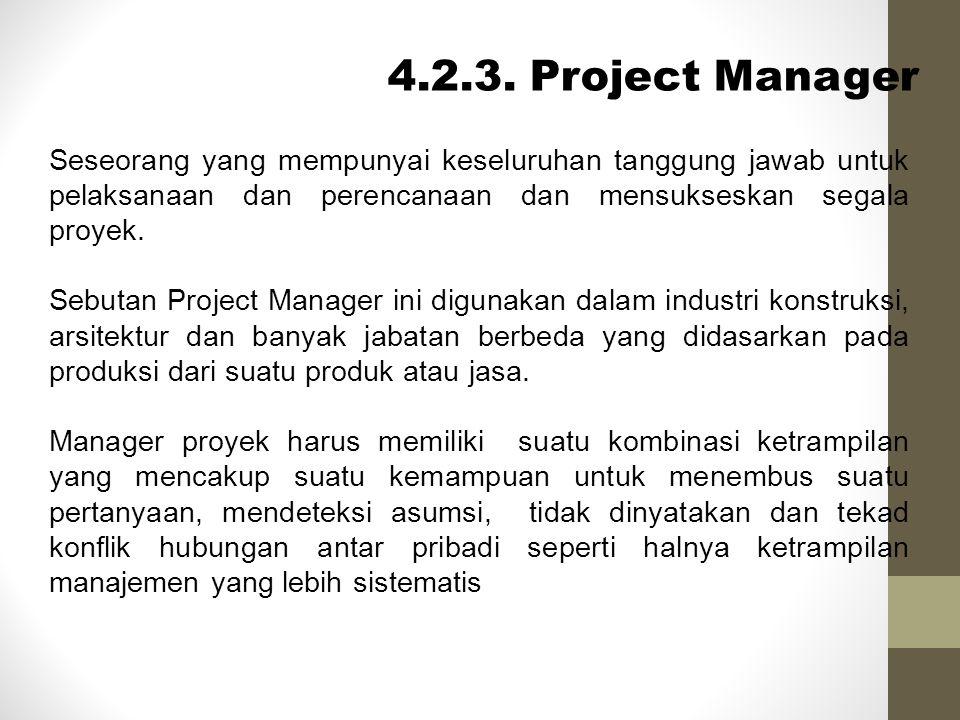 4.2.3. Project Manager Seseorang yang mempunyai keseluruhan tanggung jawab untuk pelaksanaan dan perencanaan dan mensukseskan segala proyek. Sebutan P
