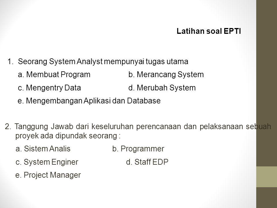 1. Seorang System Analyst mempunyai tugas utama a. Membuat Programb. Merancang System c. Mengentry Datad. Merubah System e. Mengembangan Aplikasi dan