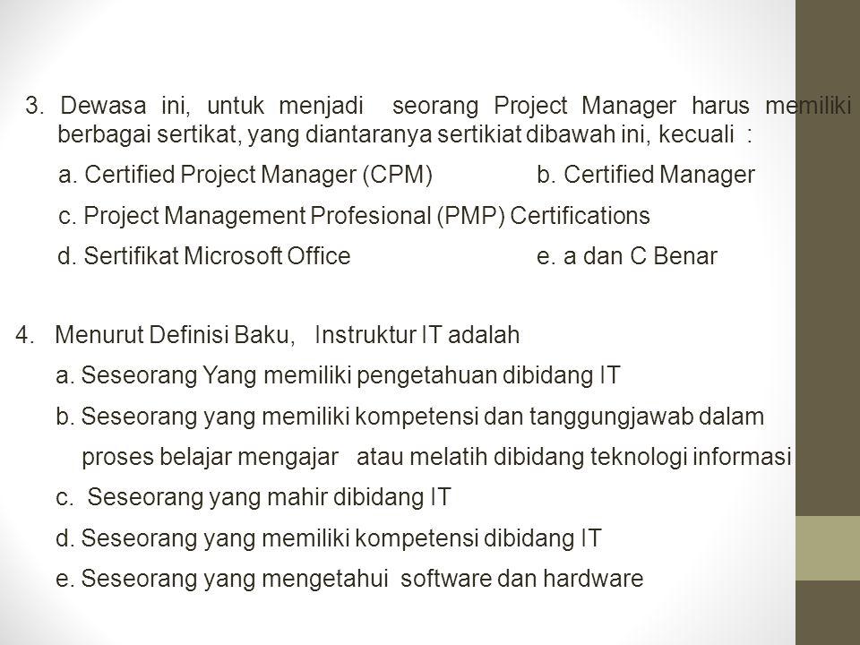 4. Menurut Definisi Baku, Instruktur IT adalah a. Seseorang Yang memiliki pengetahuan dibidang IT b. Seseorang yang memiliki kompetensi dan tanggungja