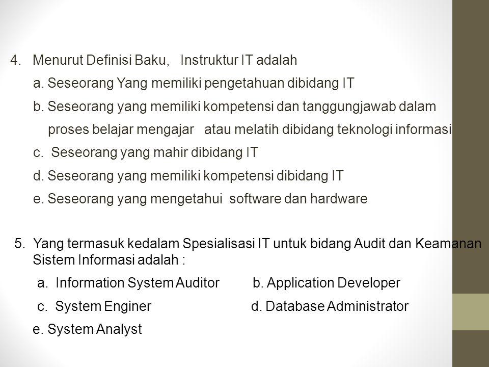 5. Yang termasuk kedalam Spesialisasi IT untuk bidang Audit dan Keamanan Sistem Informasi adalah : a. Information System Auditorb. Application Develop
