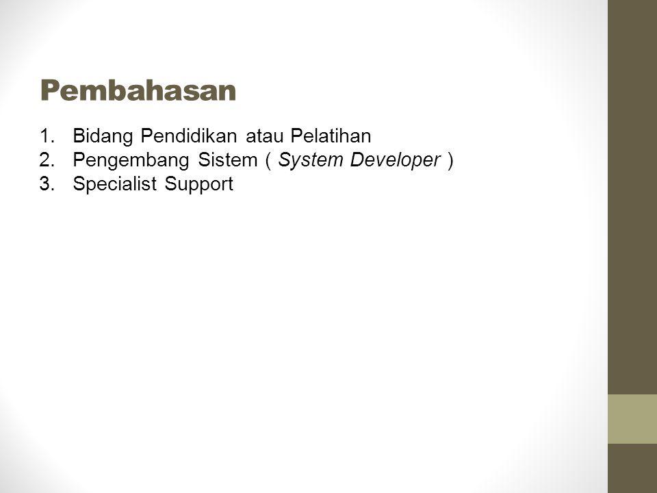 Pembahasan 1.Bidang Pendidikan atau Pelatihan 2.Pengembang Sistem ( System Developer ) 3.Specialist Support