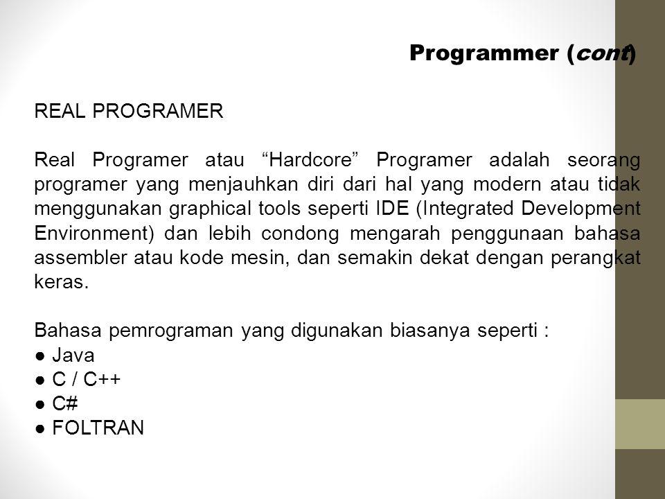 "Programmer (cont) REAL PROGRAMER Real Programer atau ""Hardcore"" Programer adalah seorang programer yang menjauhkan diri dari hal yang modern atau tida"