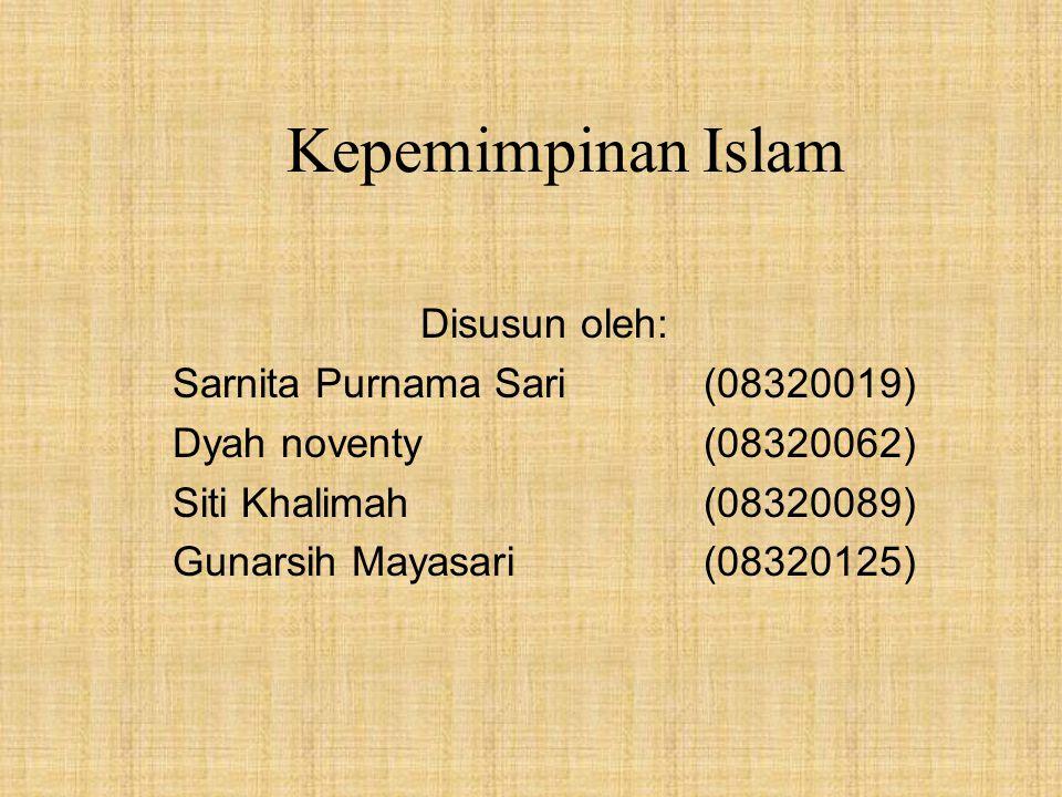 Kepemimpinan Islam Disusun oleh: Sarnita Purnama Sari(08320019) Dyah noventy(08320062) Siti Khalimah(08320089) Gunarsih Mayasari(08320125)