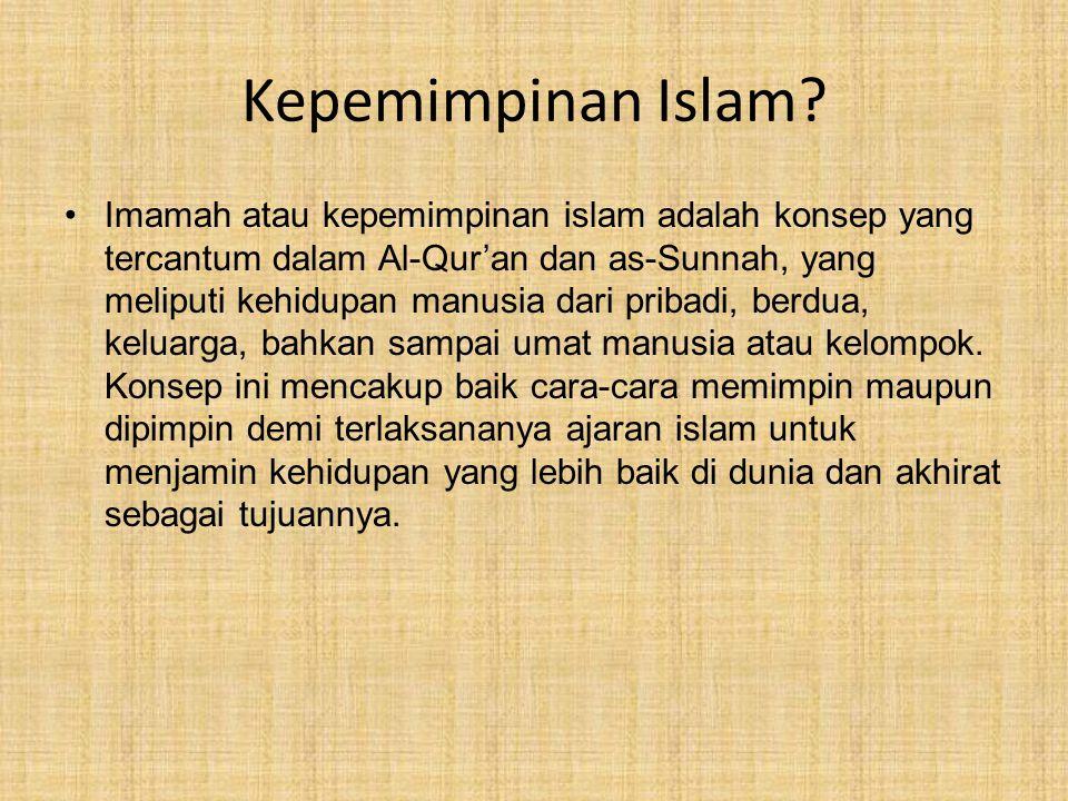 Kepemimpinan Islam? Imamah atau kepemimpinan islam adalah konsep yang tercantum dalam Al-Qur'an dan as-Sunnah, yang meliputi kehidupan manusia dari pr