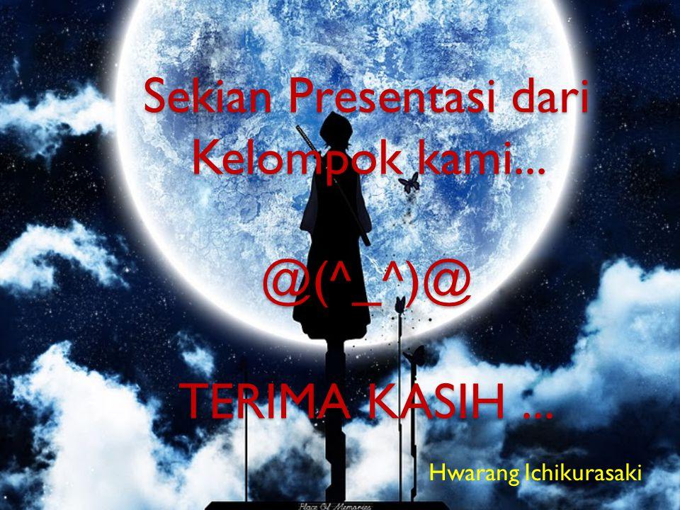 Sekian Presentasi dari Kelompok kami... @(^_^)@ TERIMA KASIH... Hwarang Ichikurasaki