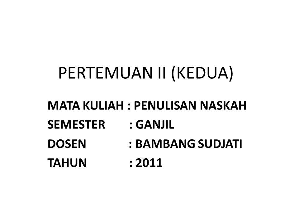 PERTEMUAN II (KEDUA) MATA KULIAH : PENULISAN NASKAH SEMESTER : GANJIL DOSEN : BAMBANG SUDJATI TAHUN : 2011