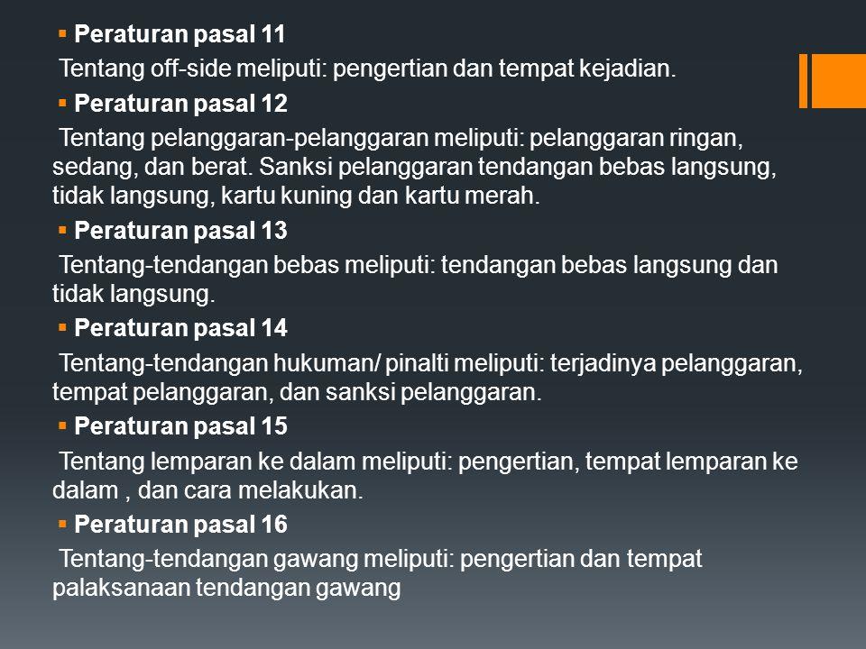  Peraturan pasal 11 Tentang off-side meliputi: pengertian dan tempat kejadian.  Peraturan pasal 12 Tentang pelanggaran-pelanggaran meliputi: pelangg