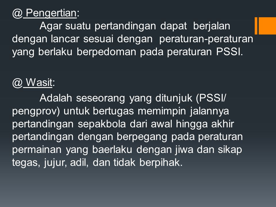 @ Pengertian: Agar suatu pertandingan dapat berjalan dengan lancar sesuai dengan peraturan-peraturan yang berlaku berpedoman pada peraturan PSSI. @ Wa