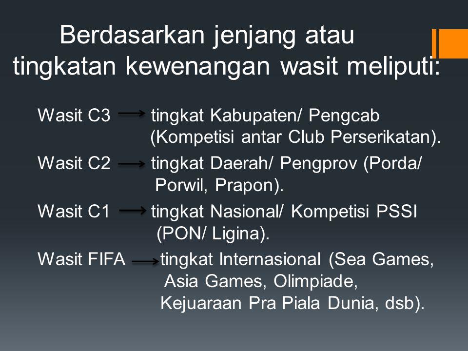 Berdasarkan jenjang atau tingkatan kewenangan wasit meliputi: Wasit C3 tingkat Kabupaten/ Pengcab (Kompetisi antar Club Perserikatan). Wasit C2 tingka