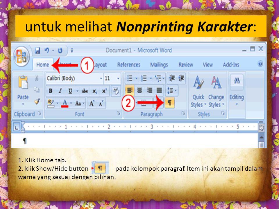 untuk melihat Nonprinting Karakter: 1. Klik Home tab.
