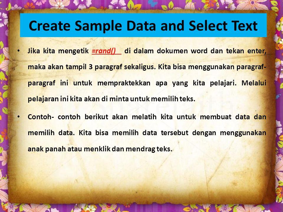Create Sample Data and Select Text Jika kita mengetik =rand() di dalam dokumen word dan tekan enter, maka akan tampil 3 paragraf sekaligus.