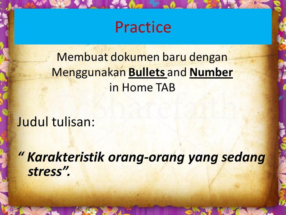 Practice Membuat dokumen baru dengan Menggunakan Bullets and Number in Home TAB Judul tulisan: Karakteristik orang-orang yang sedang stress .