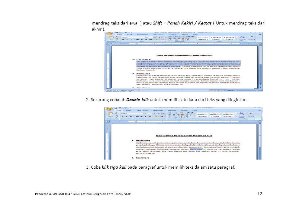 mendrag teks dari awal ) atau Shift + Panah Kekiri / Keatas ( Untuk mendrag teks dari akhir ). 2. Sekarang cobalah Double klik untuk memilih satu kata
