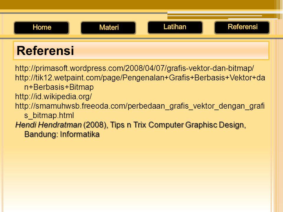 http://primasoft.wordpress.com/2008/04/07/grafis-vektor-dan-bitmap/ http://tik12.wetpaint.com/page/Pengenalan+Grafis+Berbasis+Vektor+da n+Berbasis+Bit