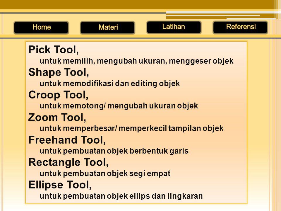 Elipse shape, untuk pembuatan objek ellips dan lingkaran Polygon Tool, untuk pembuatan objek poligon Basic shape, untuk pembuatan objek khusus Text Tool, untuk pembuatan teks Interactive blend Tool, untuk pengaturan efek khusus Eyedropper Tool, untuk pemberian efek suatu warna Outline Tool, untuk pengaturan garis