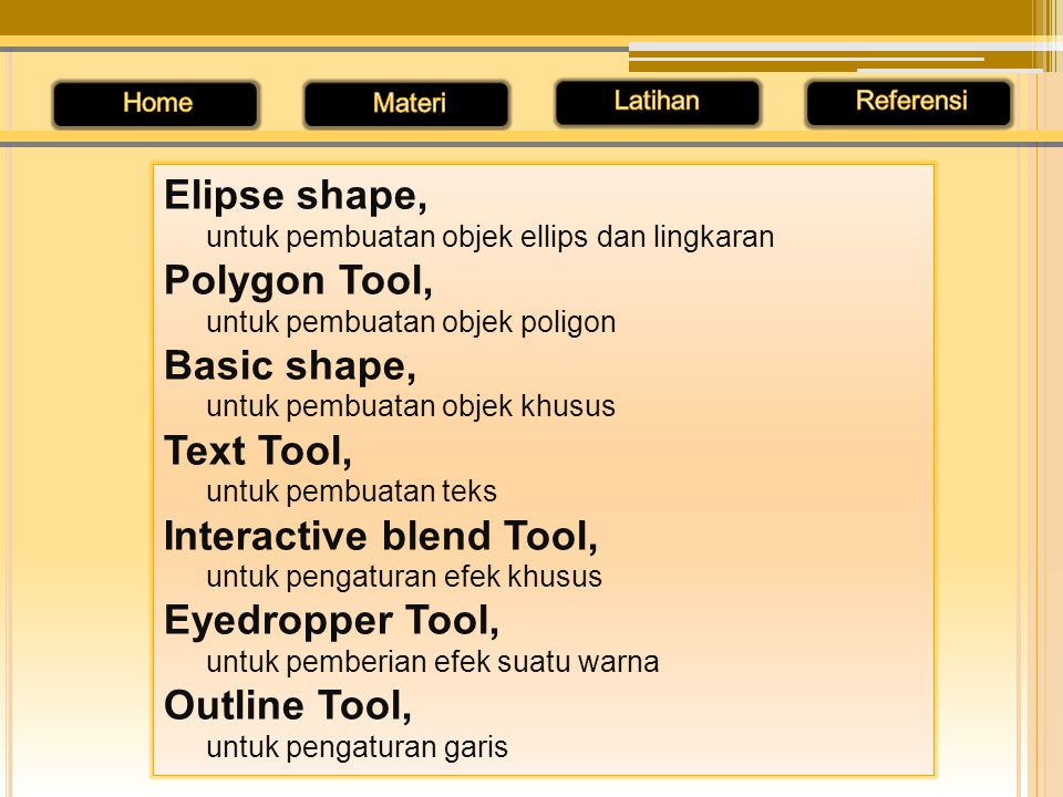 Elipse shape, untuk pembuatan objek ellips dan lingkaran Polygon Tool, untuk pembuatan objek poligon Basic shape, untuk pembuatan objek khusus Text To