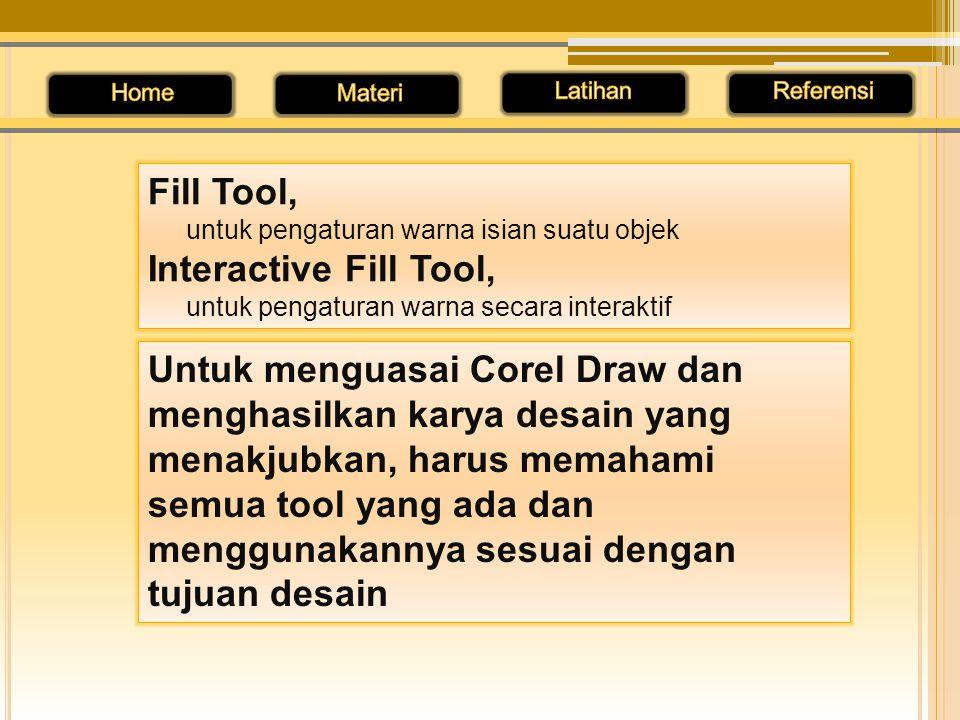 Fill Tool, untuk pengaturan warna isian suatu objek Interactive Fill Tool, untuk pengaturan warna secara interaktif Untuk menguasai Corel Draw dan men