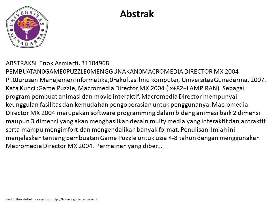 Abstrak ABSTRAKSI Enok Asmiarti. 31104968 PEMBUATAN0GAME0PUZZLE0MENGGUNAKAN0MACROMEDIA DIRECTOR MX 2004 PI.0Jurusan Manajemen Informatika,0Fakultas Il