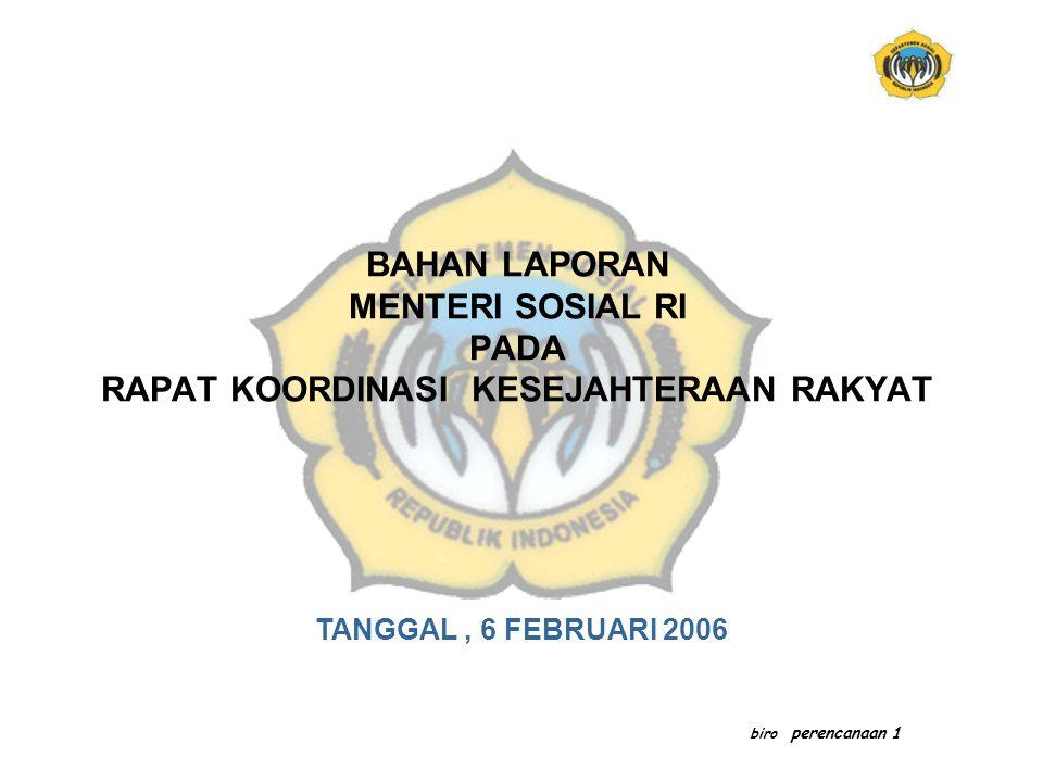 BAHAN LAPORAN MENTERI SOSIAL RI PADA RAPAT KOORDINASI KESEJAHTERAAN RAKYAT biro perencanaan 1 TANGGAL, 6 FEBRUARI 2006