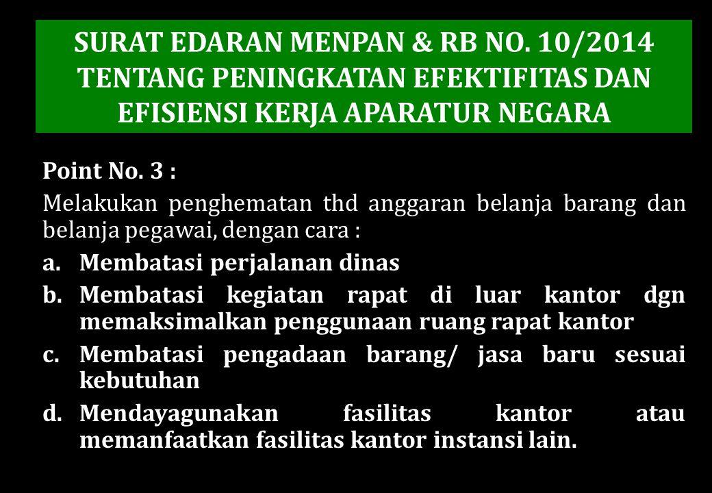 SURAT EDARAN MENPAN & RB NO. 10/2014 TENTANG PENINGKATAN EFEKTIFITAS DAN EFISIENSI KERJA APARATUR NEGARA Point No. 3 : Melakukan penghematan thd angga