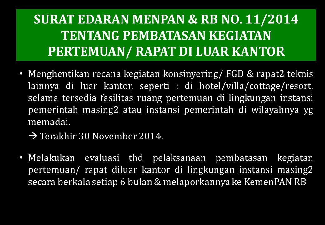 SURAT EDARAN MENPAN & RB NO. 11/2014 TENTANG PEMBATASAN KEGIATAN PERTEMUAN/ RAPAT DI LUAR KANTOR Menghentikan recana kegiatan konsinyering/ FGD & rapa