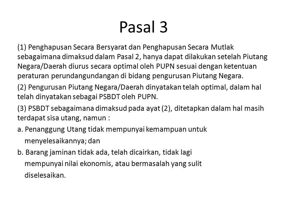 (1) Penghapusan Secara Bersyarat dan Penghapusan Secara Mutlak sebagaimana dimaksud dalam Pasal 2, hanya dapat dilakukan setelah Piutang Negara/Daerah