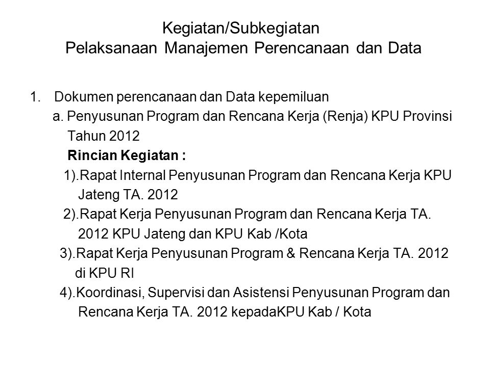 Kegiatan/Subkegiatan Pelaksanaan Manajemen Perencanaan dan Data 1.Dokumen perencanaan dan Data kepemiluan a. Penyusunan Program dan Rencana Kerja (Ren
