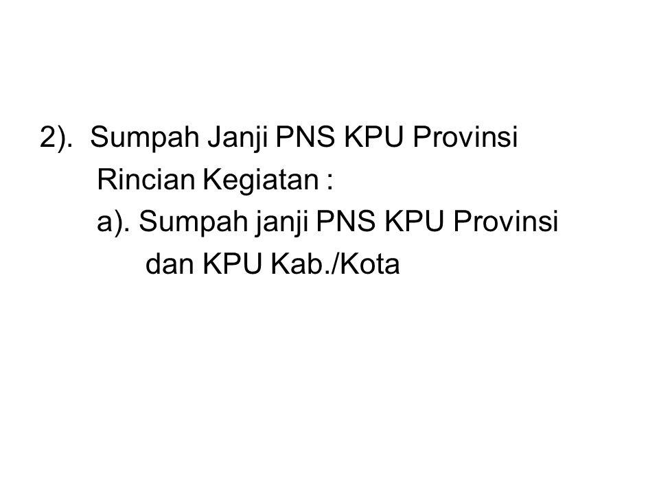 2). Sumpah Janji PNS KPU Provinsi Rincian Kegiatan : a). Sumpah janji PNS KPU Provinsi dan KPU Kab./Kota