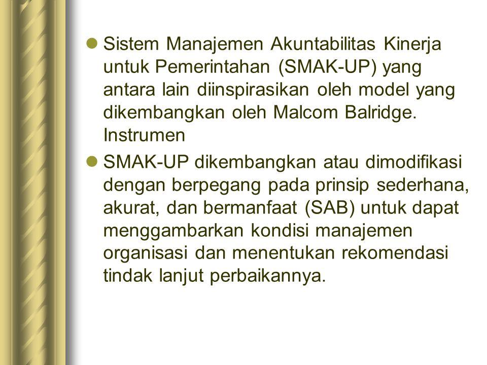 Sistem Manajemen Akuntabilitas Kinerja untuk Pemerintahan (SMAK-UP) yang antara lain diinspirasikan oleh model yang dikembangkan oleh Malcom Balridge.