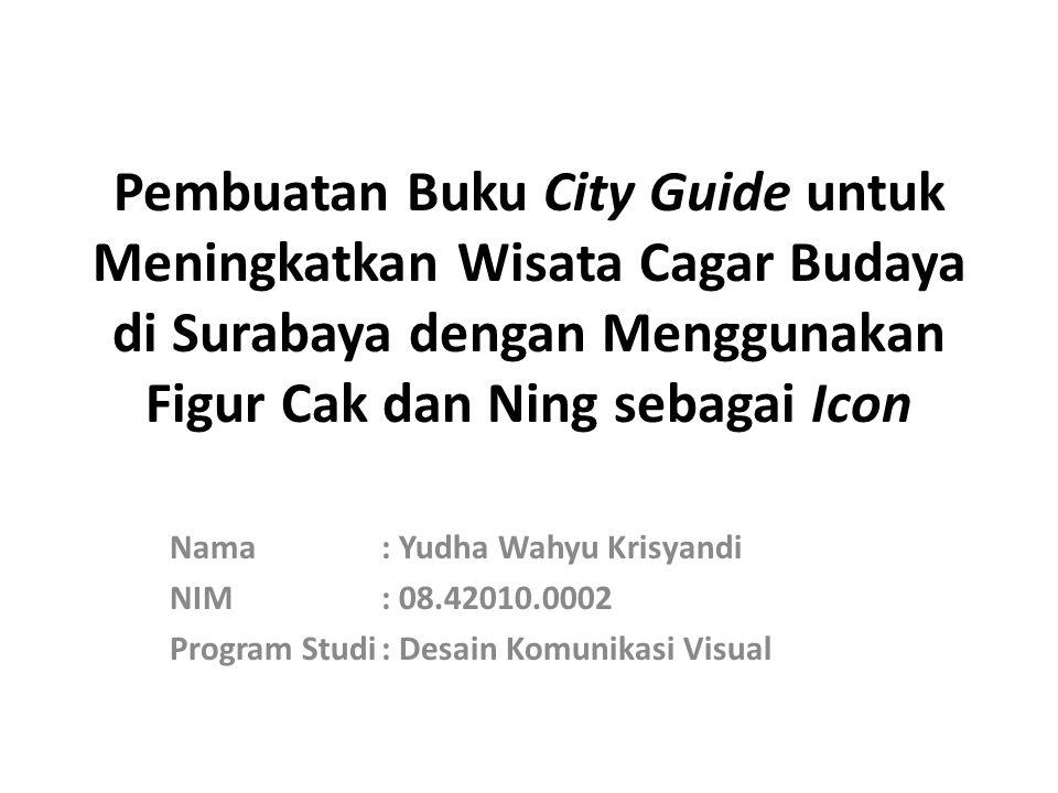Pembuatan Buku City Guide untuk Meningkatkan Wisata Cagar Budaya di Surabaya dengan Menggunakan Figur Cak dan Ning sebagai Icon Nama: Yudha Wahyu Kris