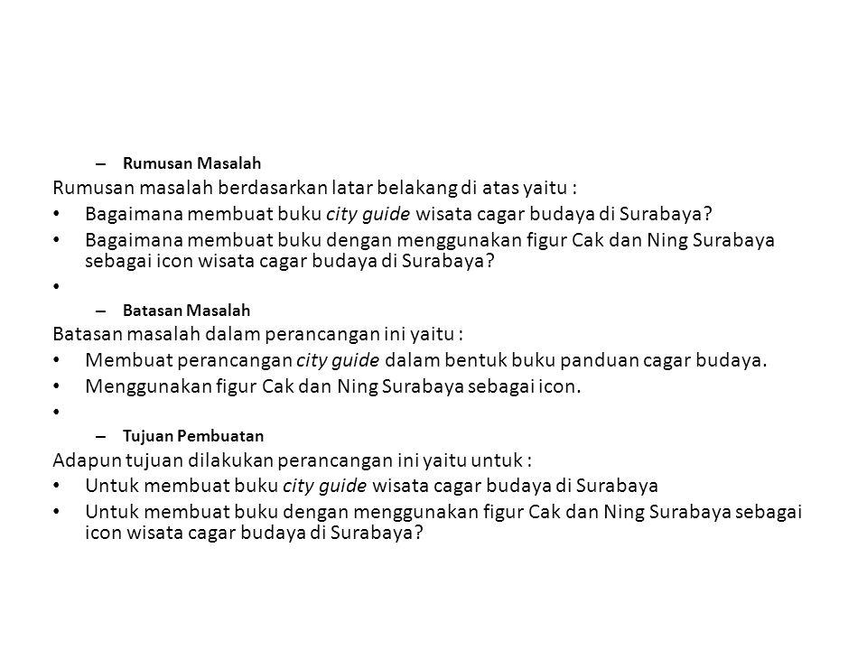 – Rumusan Masalah Rumusan masalah berdasarkan latar belakang di atas yaitu : Bagaimana membuat buku city guide wisata cagar budaya di Surabaya? Bagaim