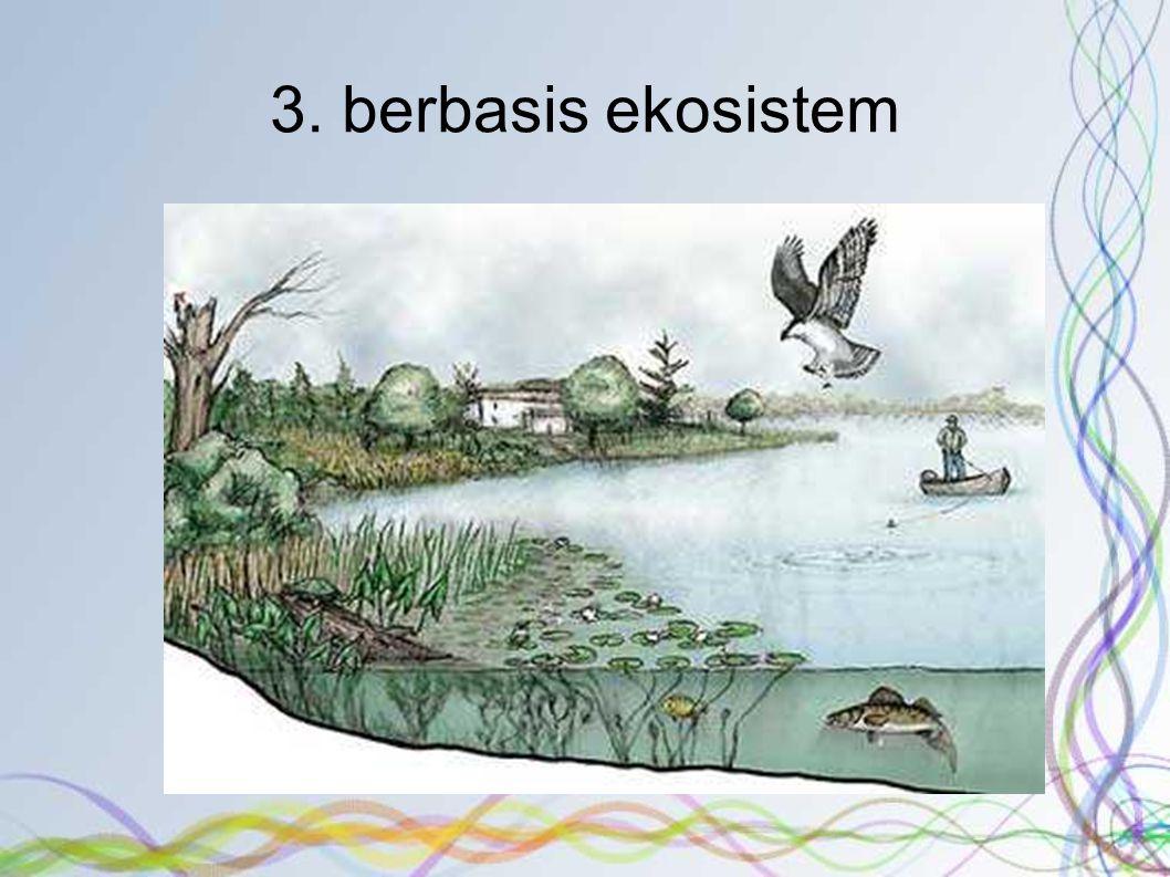 3. berbasis ekosistem